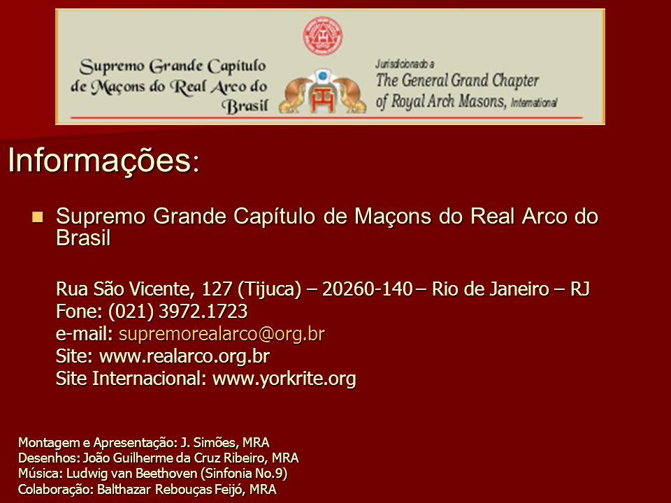 Informações : Supremo Grande Capítulo de Maçons do Real Arco do Brasil Supremo Grande Capítulo de Maçons do Real Arco do Brasil Rua São Vicente, 127 (