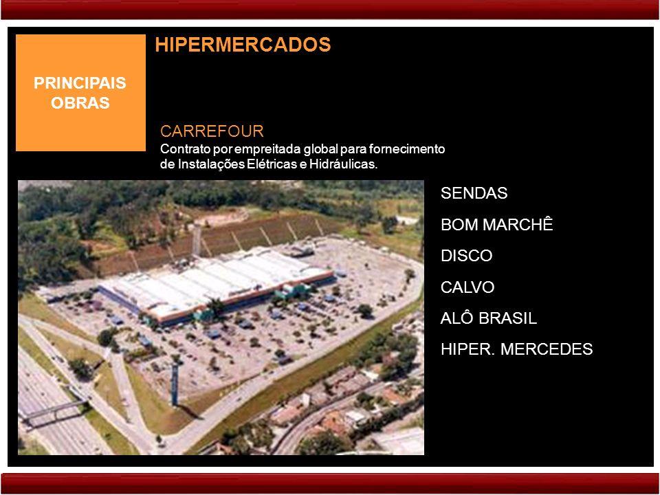 PRINCIPAIS OBRAS HIPERMERCADOS SENDAS BOM MARCHÊ DISCO CALVO ALÔ BRASIL CARREFOUR Contrato por empreitada global para fornecimento de Instalações Elétricas e Hidráulicas.