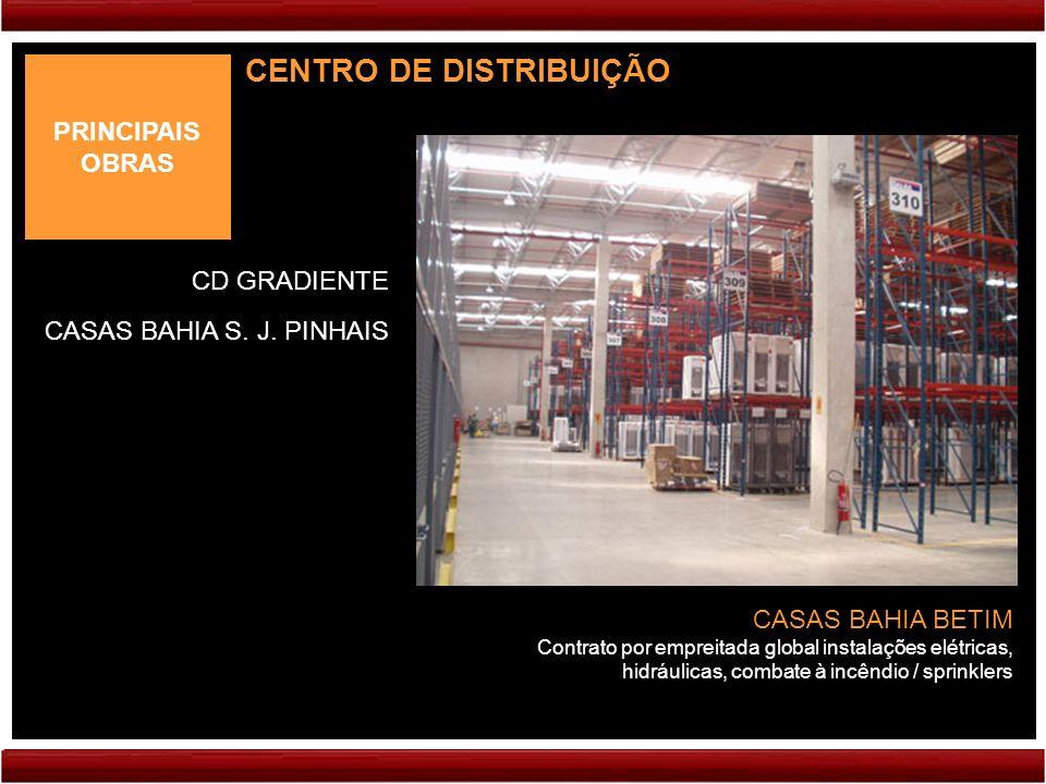 PRINCIPAIS OBRAS CENTRO DE DISTRIBUIÇÃO CASAS BAHIA BETIM Contrato por empreitada global instalações elétricas, hidráulicas, combate à incêndio / sprinklers CD GRADIENTE CASAS BAHIA S.