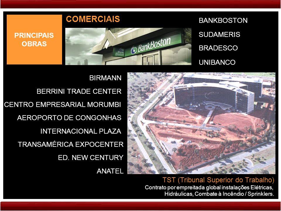 PRINCIPAIS OBRAS COMERCIAIS BANKBOSTON SUDAMERIS UNIBANCO BRADESCO TST (Tribunal Superior do Trabalho) Contrato por empreitada global instalações Elétricas, Hidráulicas, Combate à Incêndio / Sprinklers.