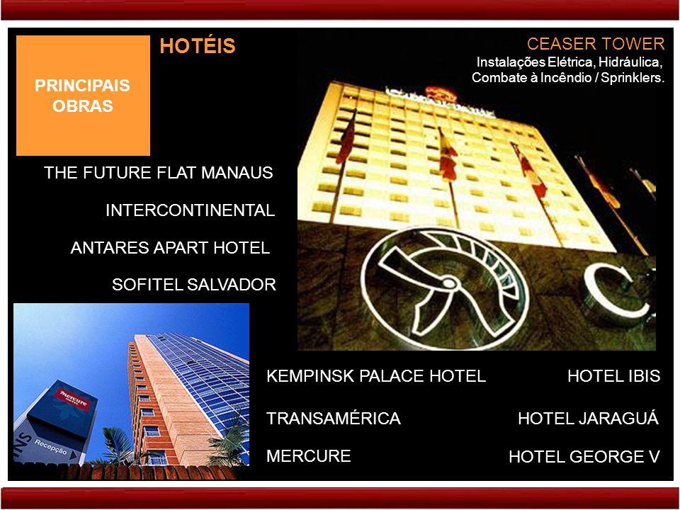PRINCIPAIS OBRAS HOTÉIS INTERCONTINENTAL THE FUTURE FLAT MANAUS ANTARES APART HOTEL SOFITEL SALVADOR TRANSAMÉRICA MERCURE CEASER TOWER Instalações Elé