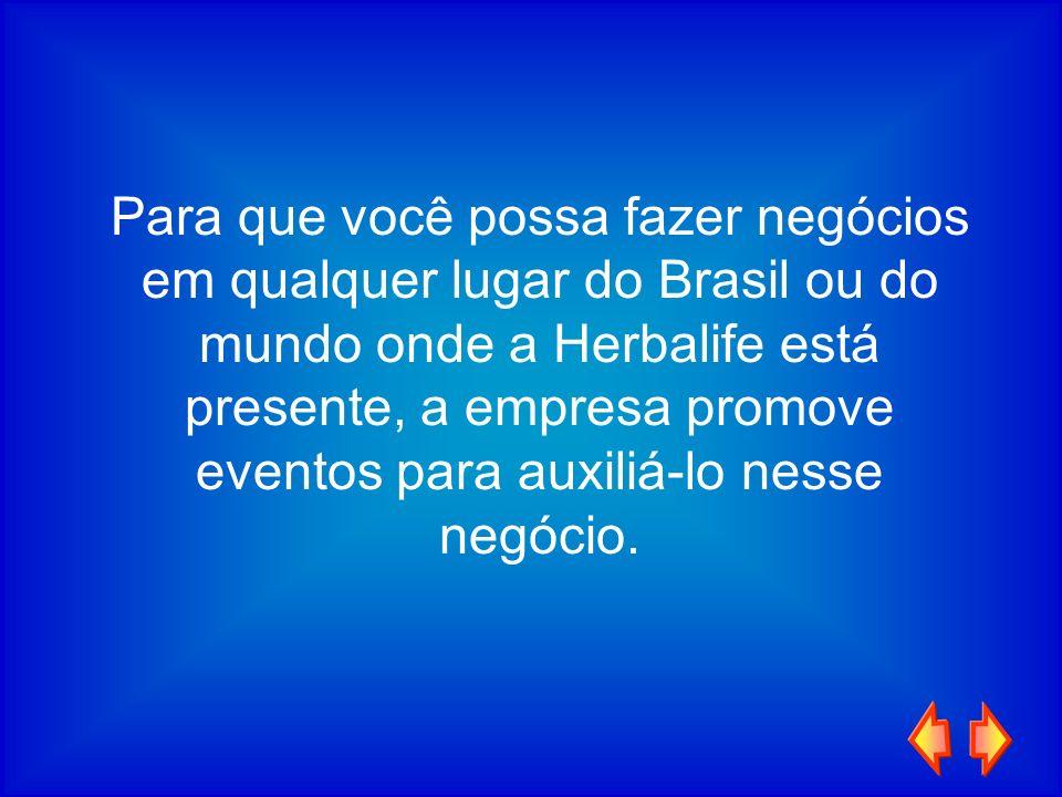 Para que você possa fazer negócios em qualquer lugar do Brasil ou do mundo onde a Herbalife está presente, a empresa promove eventos para auxiliá-lo n