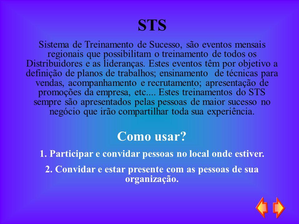 STS Sistema de Treinamento de Sucesso, são eventos mensais regionais que possibilitam o treinamento de todos os Distribuidores e as lideranças. Estes