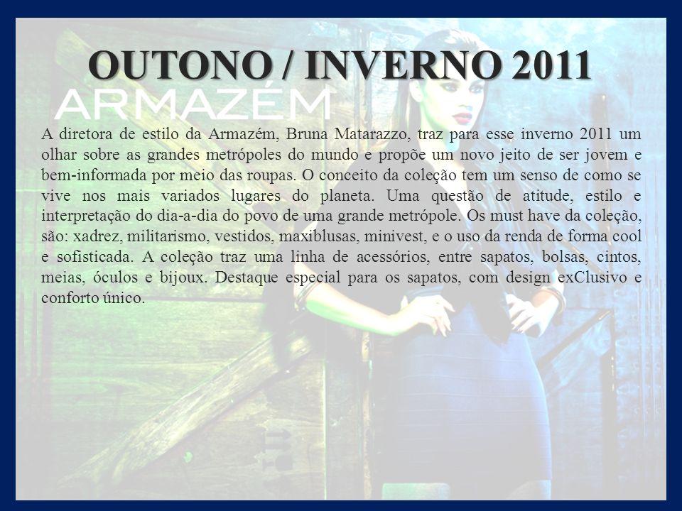 OUTONO / INVERNO 2011 A diretora de estilo da Armazém, Bruna Matarazzo, traz para esse inverno 2011 um olhar sobre as grandes metrópoles do mundo e pr