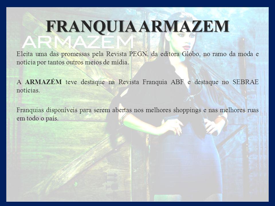 FRANQUIA ARMAZEM Eleita uma das promessas pela Revista PEGN, da editora Globo, no ramo da moda e notícia por tantos outros meios de mídia. A ARMAZÉM t