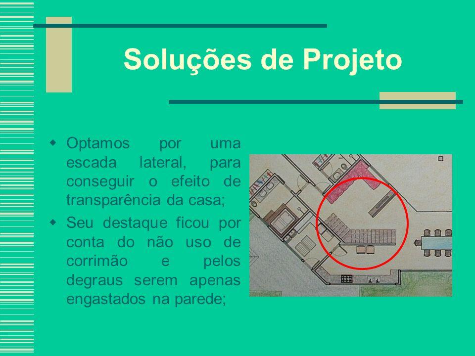 Soluções de Projeto Optamos por uma escada lateral, para conseguir o efeito de transparência da casa; Seu destaque ficou por conta do não uso de corri