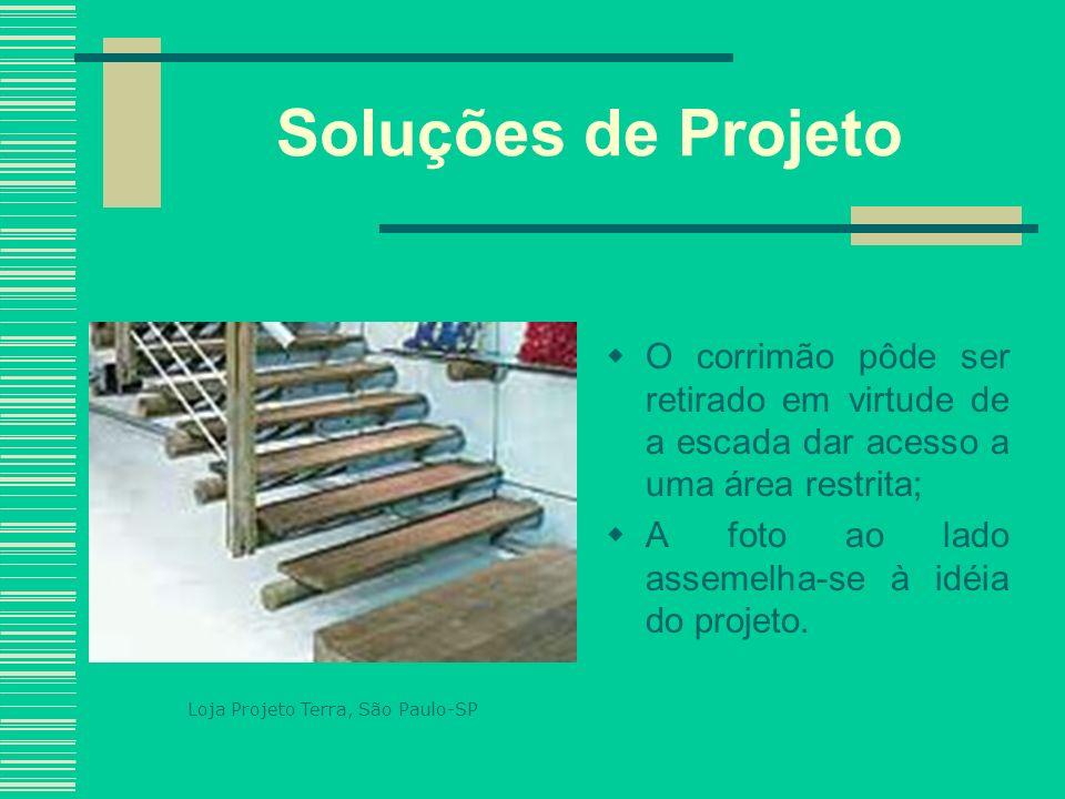 Soluções de Projeto O corrimão pôde ser retirado em virtude de a escada dar acesso a uma área restrita; A foto ao lado assemelha-se à idéia do projeto