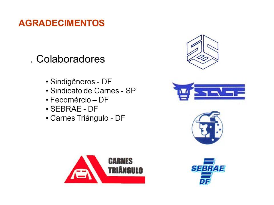 AGRADECIMENTOS. Colaboradores Sindigêneros - DF Sindicato de Carnes - SP Fecomércio – DF SEBRAE - DF Carnes Triângulo - DF