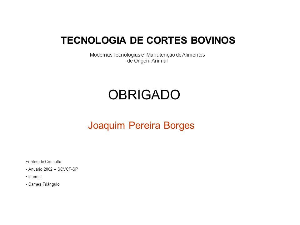 OBRIGADO Joaquim Pereira Borges Fontes de Consulta: Anuário 2002 – SCVCF-SP Internet Carnes Triângulo Modernas Tecnologias e Manutenção de Alimentos d