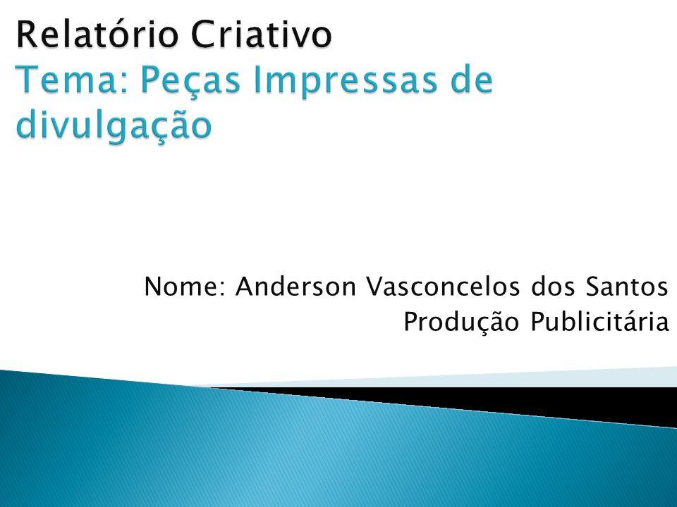 Nome: Anderson Vasconcelos dos Santos Produção Publicitária