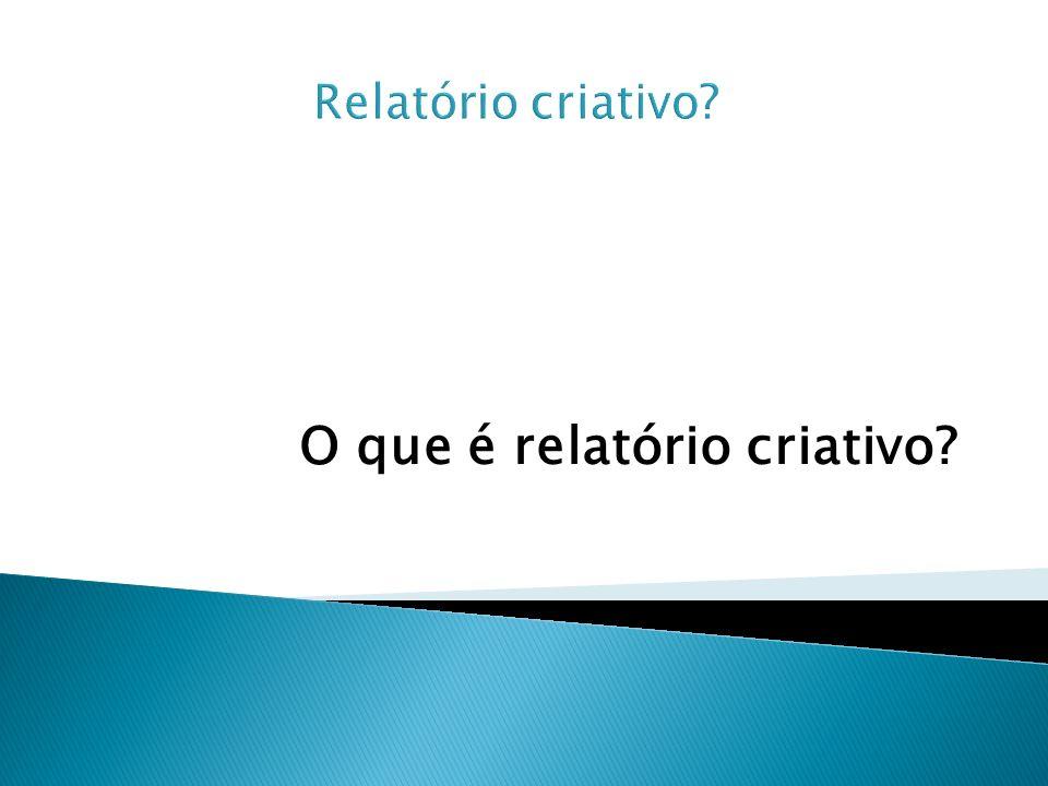 O que é relatório criativo?