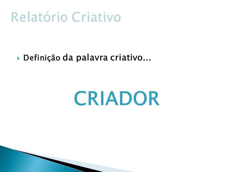 Definição da palavra criativo... CRIADOR
