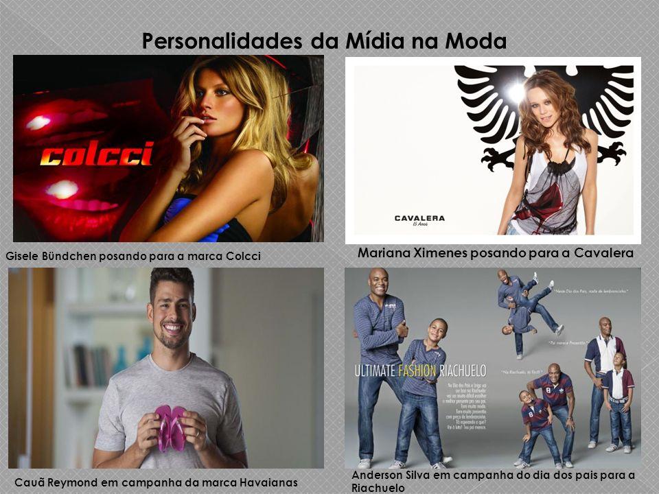 Personalidades da Mídia na Moda Gisele Bündchen posando para a marca Colcci Mariana Ximenes posando para a Cavalera Cauã Reymond em campanha da marca