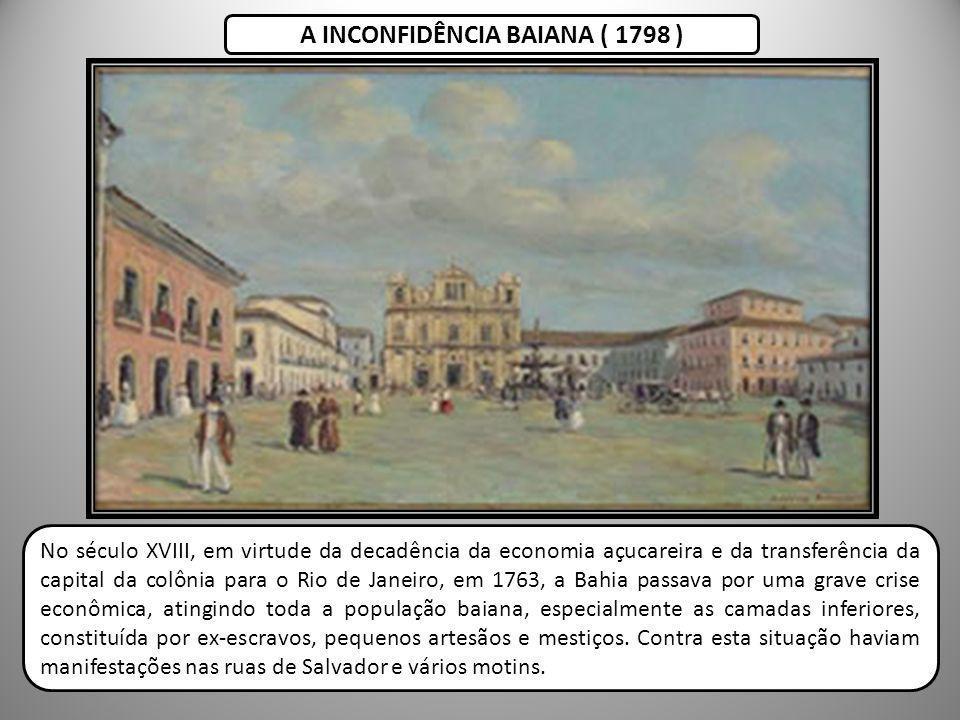 No século XVIII, em virtude da decadência da economia açucareira e da transferência da capital da colônia para o Rio de Janeiro, em 1763, a Bahia pass