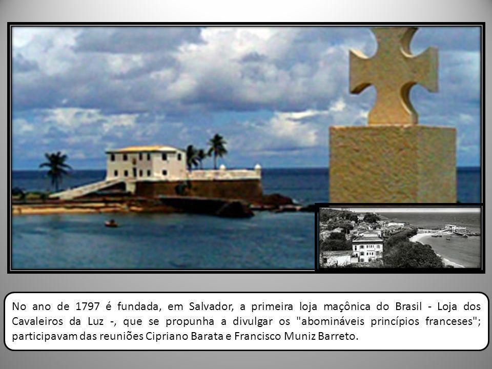 No ano de 1797 é fundada, em Salvador, a primeira loja maçônica do Brasil - Loja dos Cavaleiros da Luz -, que se propunha a divulgar os