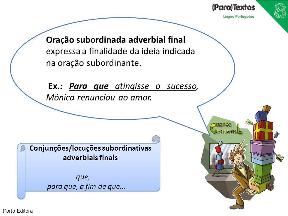Porto Editora Oração subordinada adverbial final expressa a finalidade da ideia indicada na oração subordinante. Ex.: Para que atingisse o sucesso, Mó