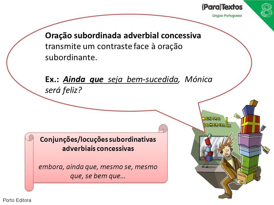 Porto Editora Oração subordinada adverbial concessiva transmite um contraste face à oração subordinante. Ex.: Ainda que seja bem-sucedida, Mónica será