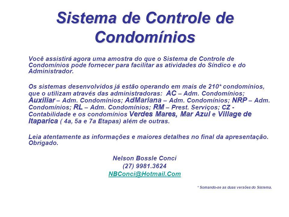Você assistirá agora uma amostra do que o Sistema de Controle de Condomínios pode fornecer para facilitar as atividades do Síndico e do Administrador.