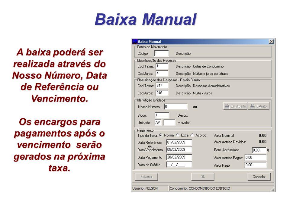 Baixa Manual A baixa poderá ser realizada através do Nosso Número, Data de Referência ou Vencimento. Os encargos para pagamentos após o vencimento ser