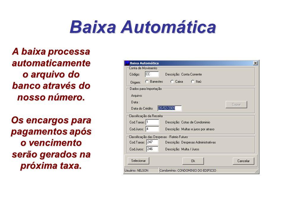 Baixa Automática A baixa processa automaticamente o arquivo do banco através do nosso número. Os encargos para pagamentos após o vencimento serão gera