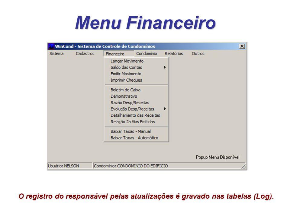 Menu Financeiro O registro do responsável pelas atualizações é gravado nas tabelas (Log).