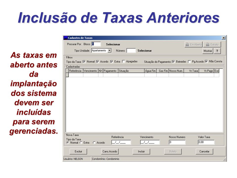 Inclusão de Taxas Anteriores As taxas em aberto antes da implantação dos sistema devem ser incluídas para serem gerenciadas.