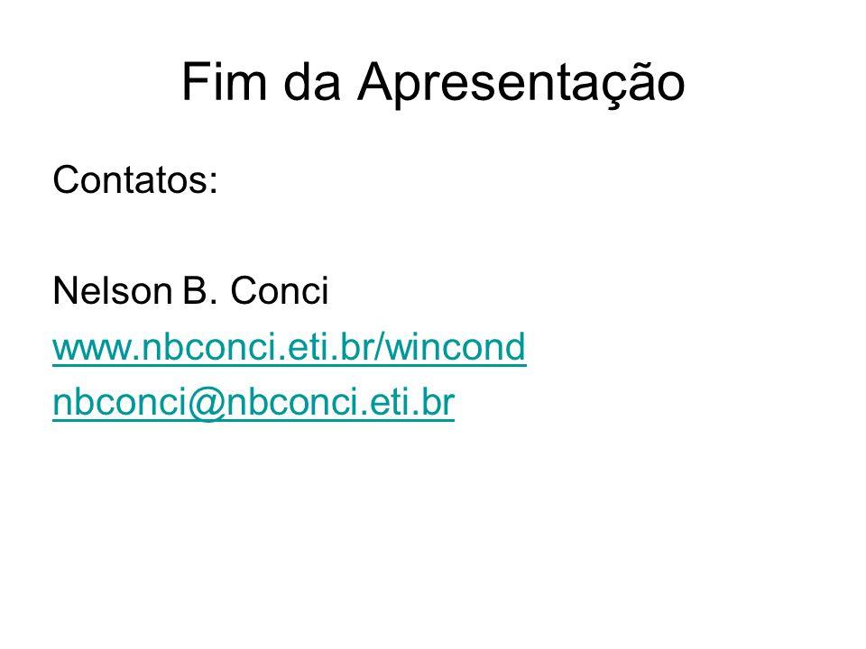 Fim da Apresentação Contatos: Nelson B. Conci www.nbconci.eti.br/wincond nbconci@nbconci.eti.br