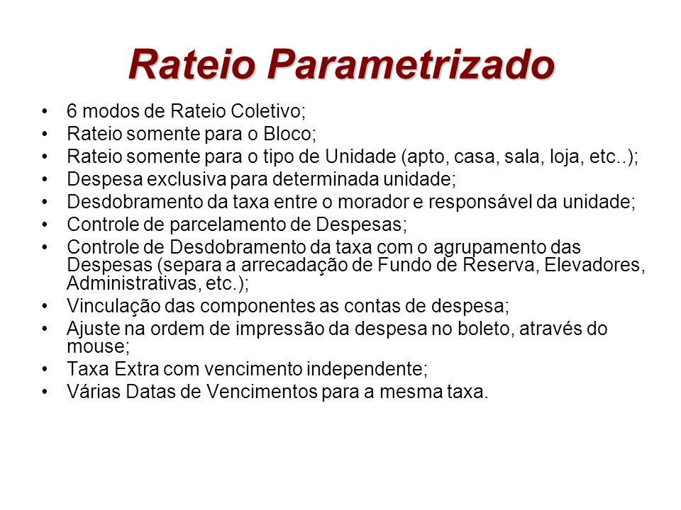 Rateio Parametrizado 6 modos de Rateio Coletivo; Rateio somente para o Bloco; Rateio somente para o tipo de Unidade (apto, casa, sala, loja, etc..); D