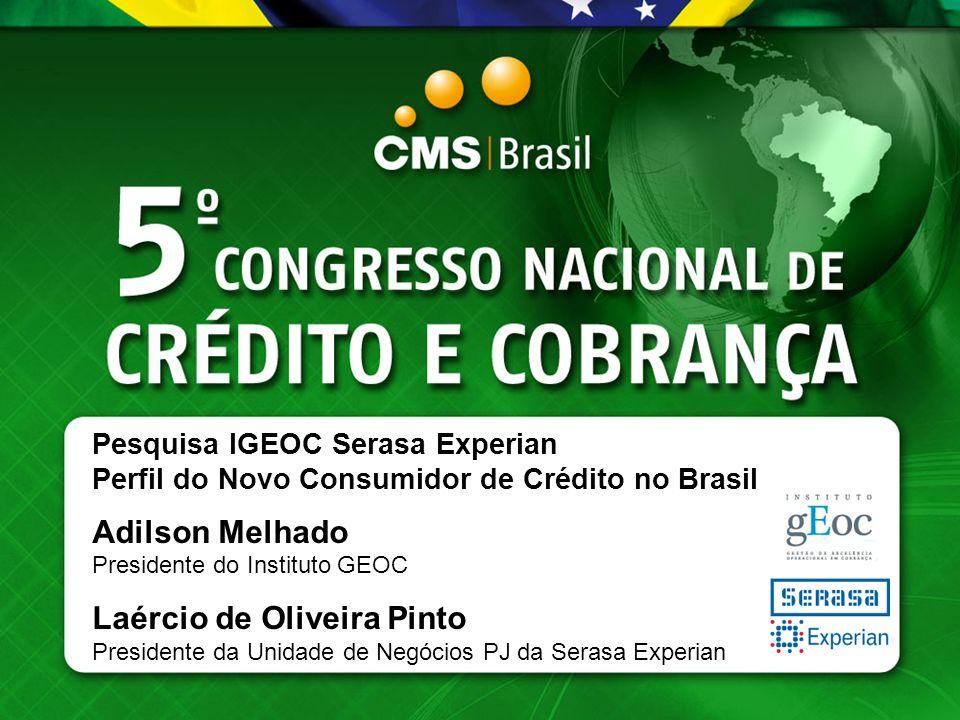 Pesquisa IGEOC Serasa Experian Perfil do Novo Consumidor de Crédito no Brasil Adilson Melhado Presidente do Instituto GEOC Laércio de Oliveira Pinto P