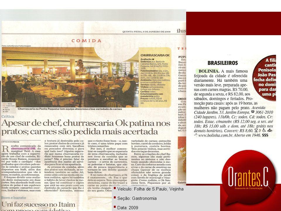 clipping Veículo: Folha de S.Paulo, Vejinha Seção: Gastronomia Data: 2009