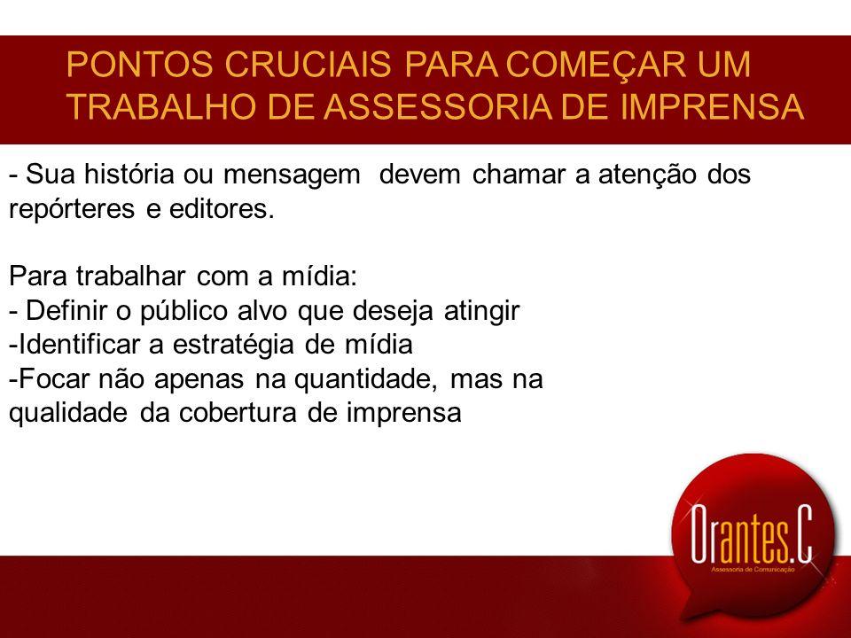 PONTOS CRUCIAIS PARA COMEÇAR UM TRABALHO DE ASSESSORIA DE IMPRENSA - Sua história ou mensagem devem chamar a atenção dos repórteres e editores. Para t