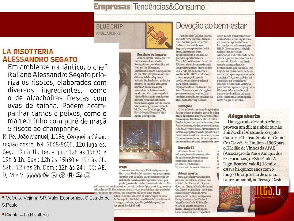 Veículo: Vejinha SP, Valor Economico, O Estado de S.Paulo Cliente – La Risotteria Data: 2008/2009