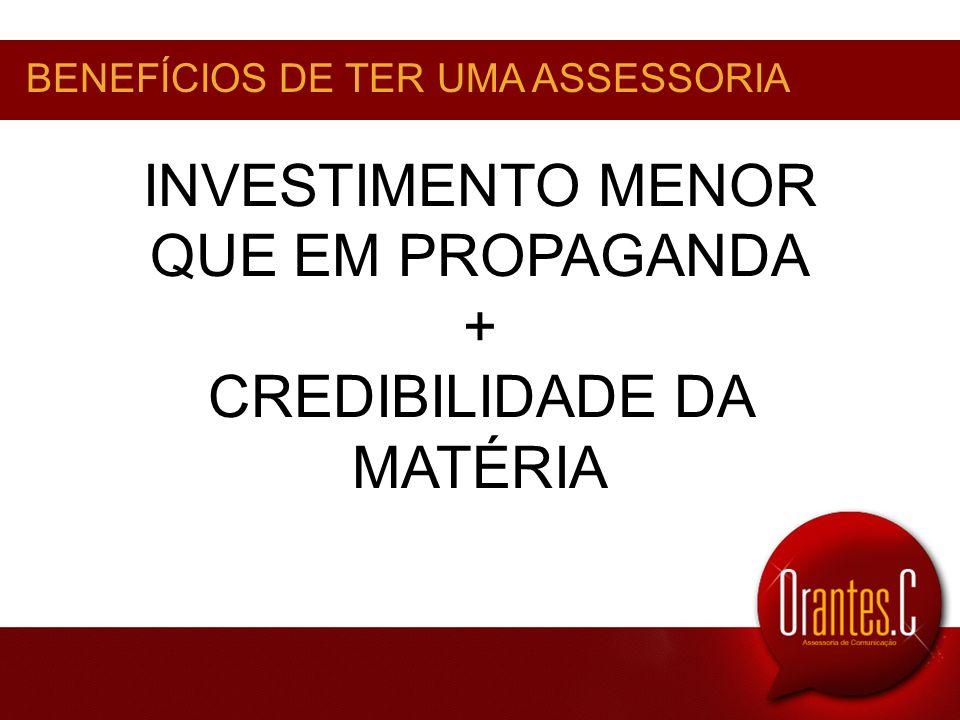 BENEFÍCIOS DE TER UMA ASSESSORIA INVESTIMENTO MENOR QUE EM PROPAGANDA + CREDIBILIDADE DA MATÉRIA