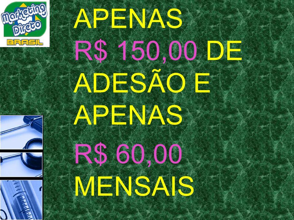APENAS R$ 150,00 DE ADESÃO E APENAS R$ 60,00 MENSAIS