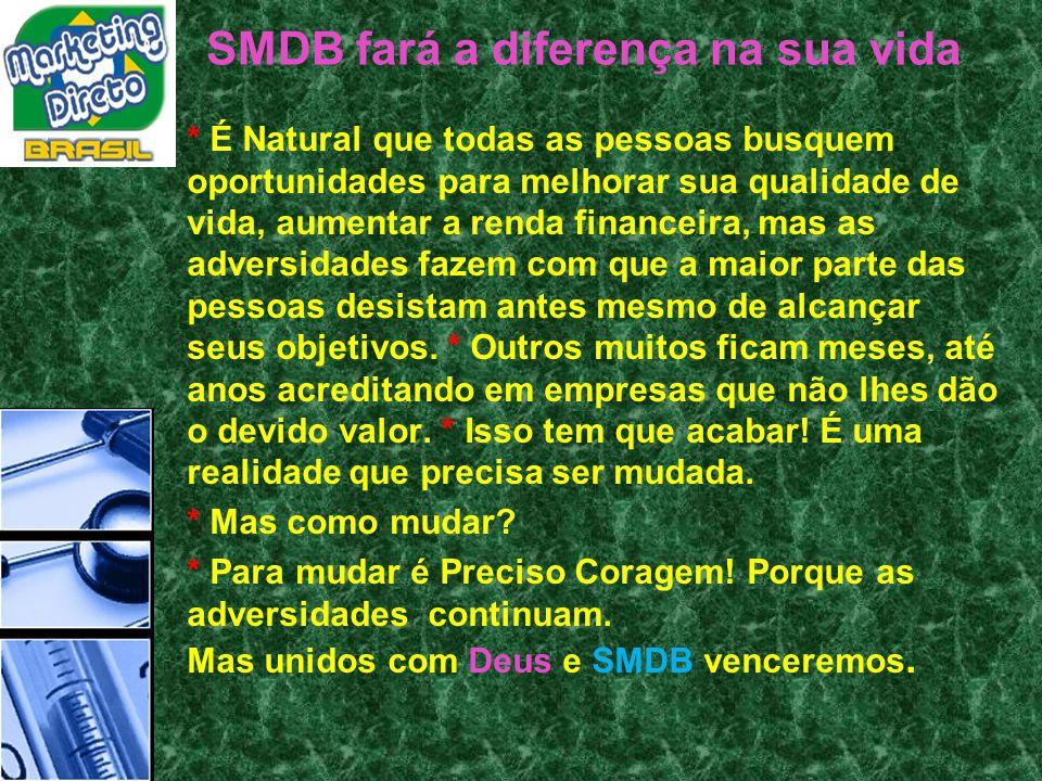 SMDB fará a diferença na sua vida * É Natural que todas as pessoas busquem oportunidades para melhorar sua qualidade de vida, aumentar a renda finance