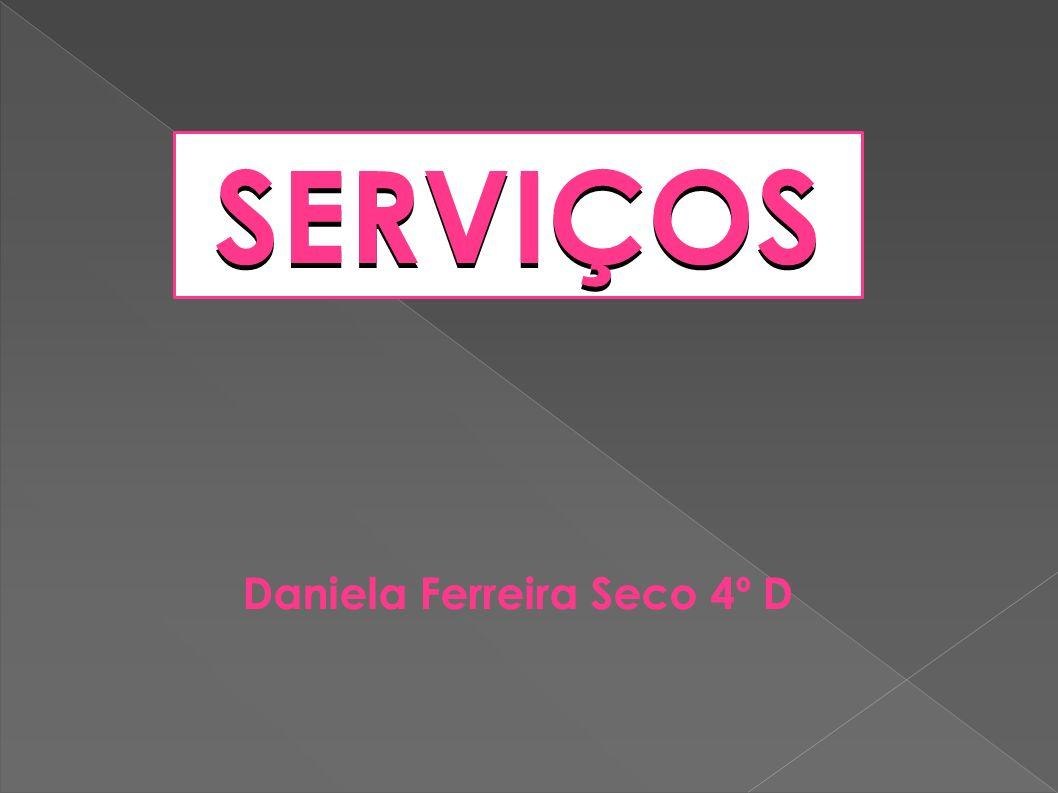 Daniela Ferreira Seco 4º D SERVIÇOS