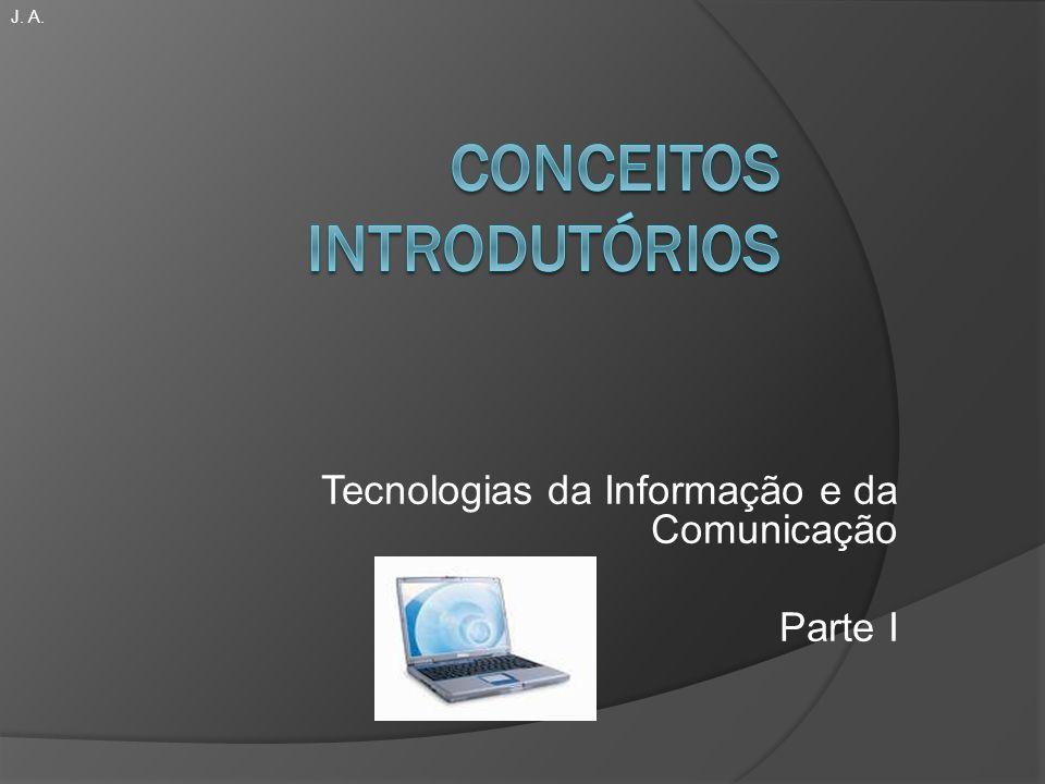 Tecnologias da Informação e da Comunicação Parte I J. A.