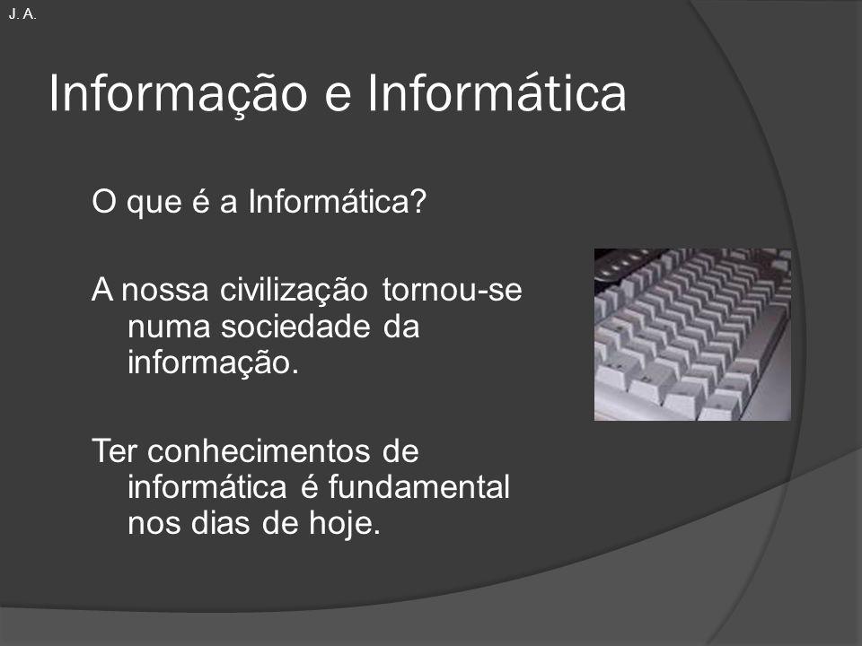Informação e Informática O que é a Informática? A nossa civilização tornou-se numa sociedade da informação. Ter conhecimentos de informática é fundame