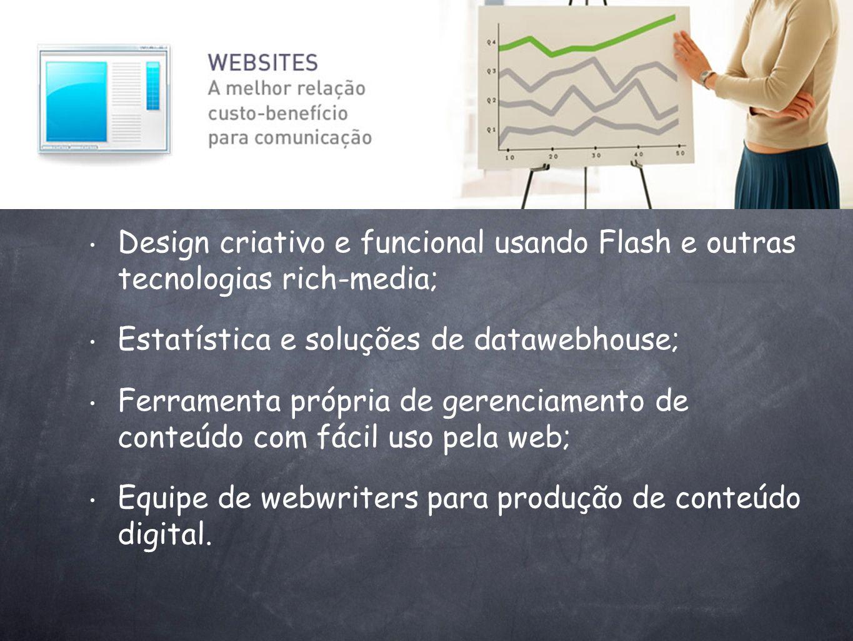 Design criativo e funcional usando Flash e outras tecnologias rich-media; Estatística e soluções de datawebhouse; Ferramenta própria de gerenciamento