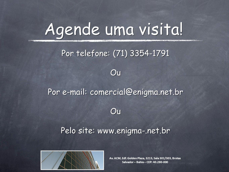 Agende uma visita! Por telefone: (71) 3354-1791 Ou Por e-mail: comercial@enigma.net.br Ou Pelo site: www.enigma-.net.br Por telefone: (71) 3354-1791 O