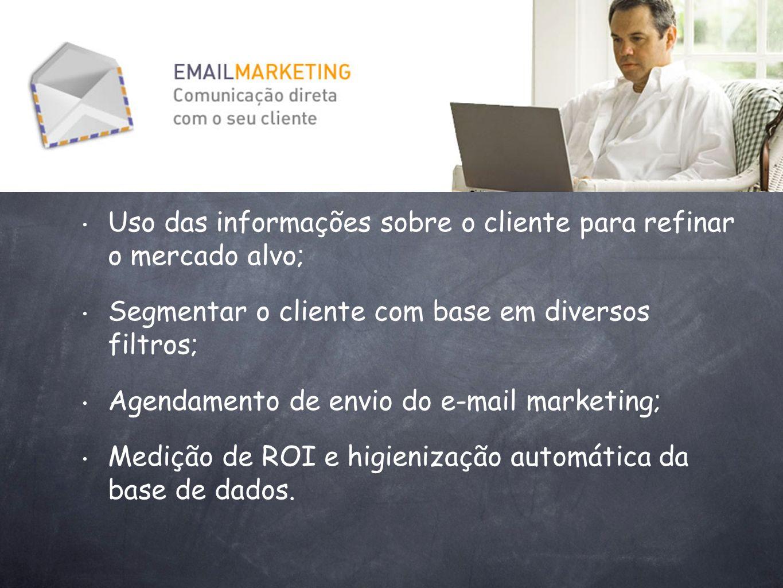 Uso das informações sobre o cliente para refinar o mercado alvo; Segmentar o cliente com base em diversos filtros; Agendamento de envio do e-mail mark