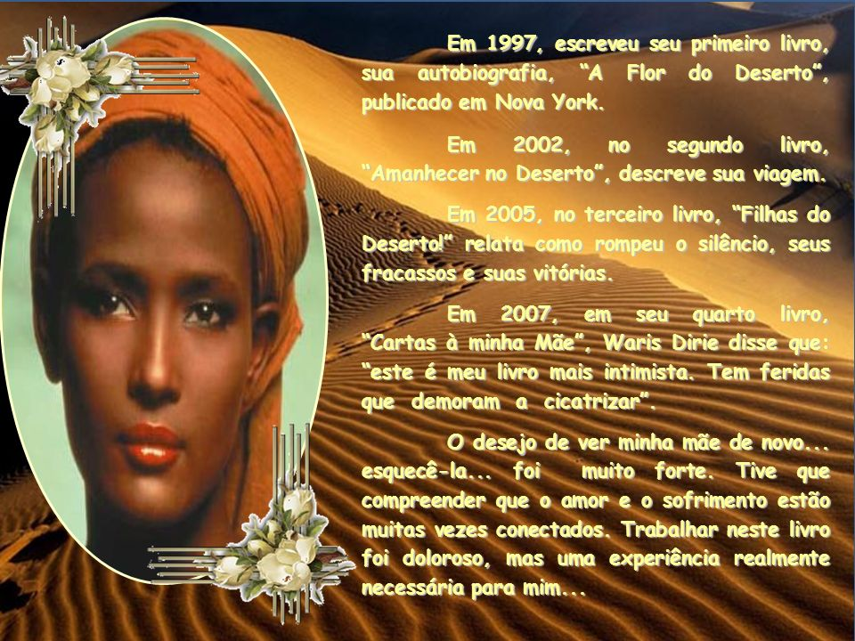 Em 1997, escreveu seu primeiro livro, sua autobiografia, A Flor do Deserto, publicado em Nova York.