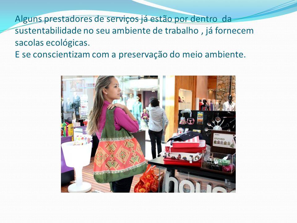 Alguns prestadores de serviços já estão por dentro da sustentabilidade no seu ambiente de trabalho, já fornecem sacolas ecológicas.