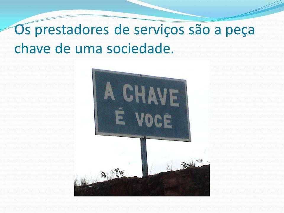 Os prestadores de serviços são a peça chave de uma sociedade.