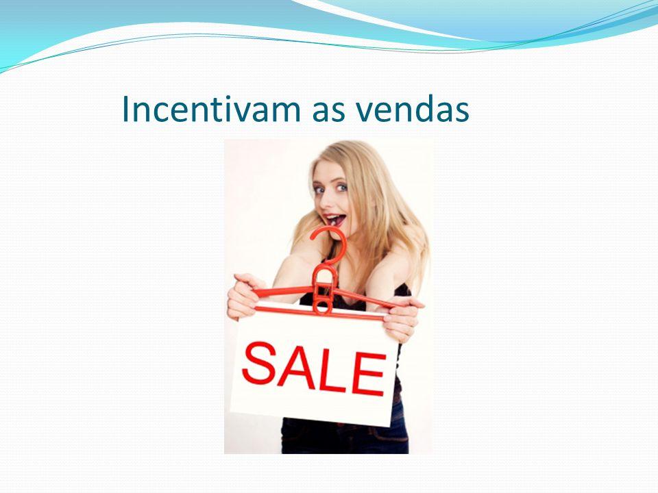 Incentivam as vendas