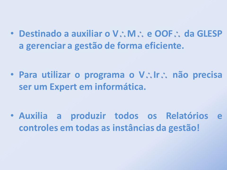Destinado a auxiliar o V M e OOF da GLESP a gerenciar a gestão de forma eficiente. Para utilizar o programa o V Ir não precisa ser um Expert em inform