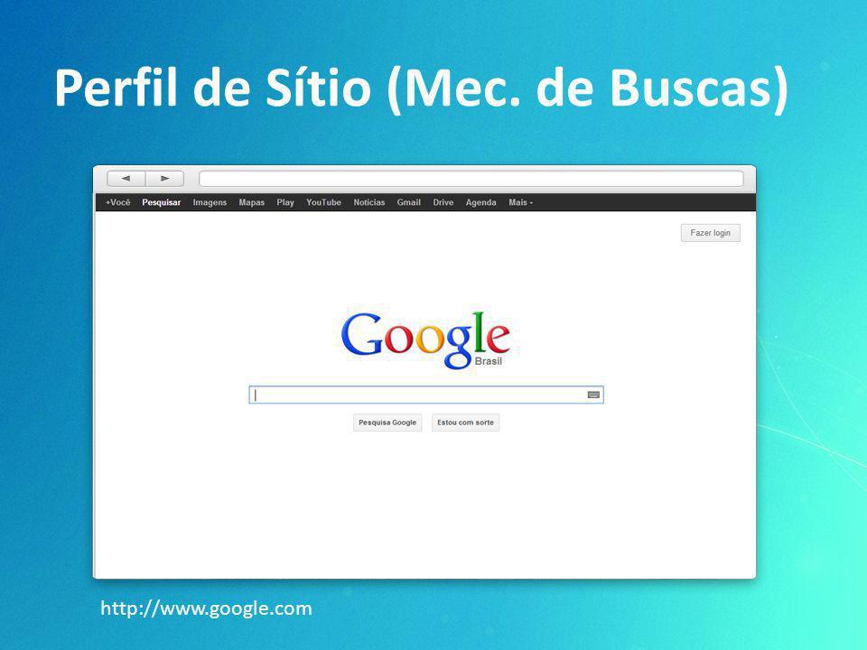 Perfil de Sítio (Mec. de Buscas) http://www.google.com