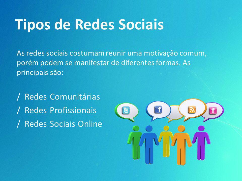 Tipos de Redes Sociais As redes sociais costumam reunir uma motivação comum, porém podem se manifestar de diferentes formas. As principais são: / Rede