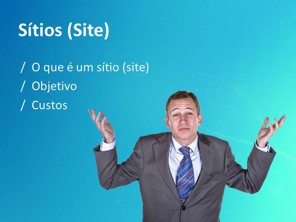 Sítios (Site) / O que é um sítio (site) / Objetivo / Custos