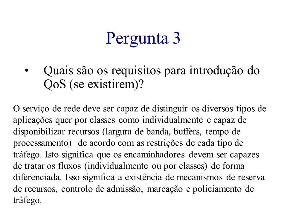 Pergunta 3 Quais são os requisitos para introdução do QoS (se existirem)? O serviço de rede deve ser capaz de distinguir os diversos tipos de aplicaçõ